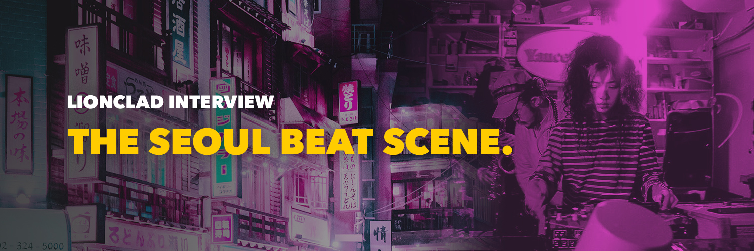 The Seoul beat scene and the importance of community – with Lionclad