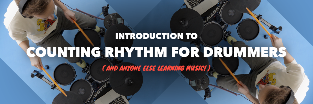 Introduction to Counting Rhythm (for Drummers – and anyone else learning music!)