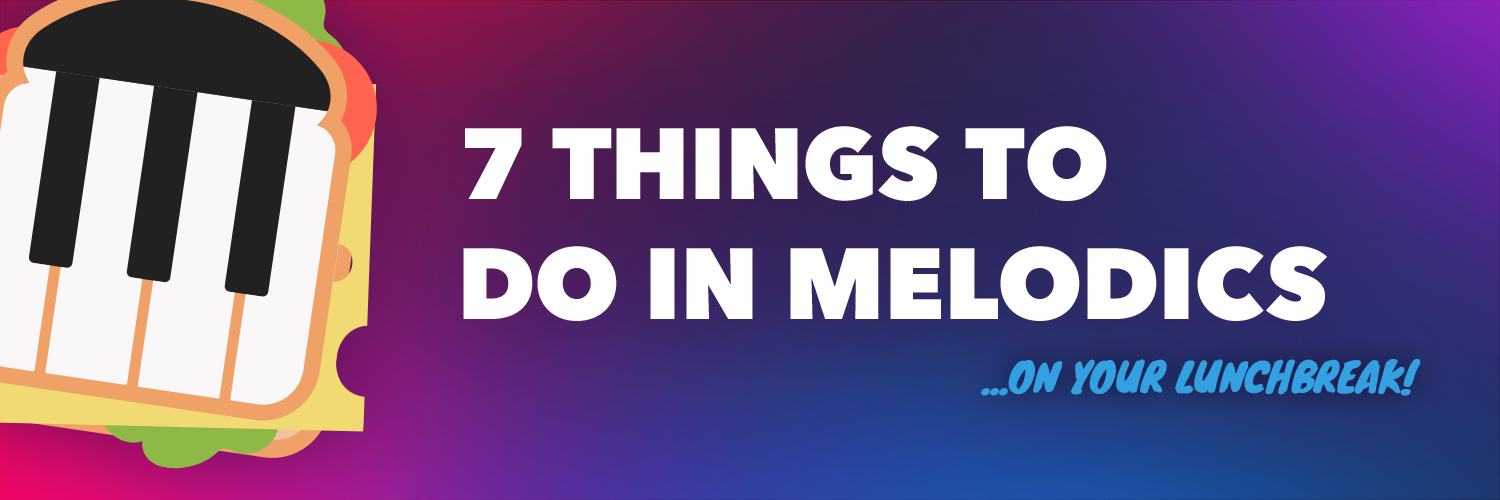 7 things to do in Melodics on your lunchbreak